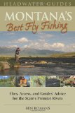 Montana s Best Fly Fishing: Flies, Access, and Guide s Advice for the State s Premier Rivers