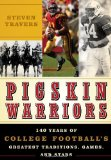 Pigskin Warriors: 140 Years of College Football s Greatest Traditions, Games, and Stars