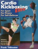 Cardio Kickboxing Elite: For Sport, For Fitness, For Self-Defense