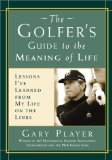 The Golfer s Guide to the Meaning of Life: Lessons I ve Learned from My Life on the Links (Guides to the Meaning of Life)