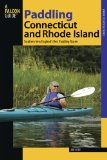 Paddling Connecticut and Rhode Island: Southern New England s Best Paddling Routes (Paddling Series)
