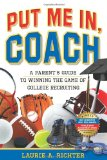 Put Me In, Coach: A Parent s Guide to Winning the Game of College Recruiting (Volume 1)