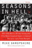 Seasons in Hell: With Billy Martin, Whitey Herzog and The Worst Baseball Team in History -The 1973-1975 Texas Rangers