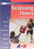 Kickboxing Fitness: A Guide For Fitness Professionals From The American Council On Exercise (Guides for Fitness Professionals)