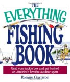 The Everything Fishing Book: Grab Your Tackle Box and Get Hooked on America s Favorite Outdoor Sport (Everything (Sports and Fitness))