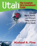 Utah: The Complete Ski and Snowboard Guide: Includes Alpine, Nordic and Telemark Skiing and Other Winter Sports