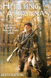 HUNTING ARKANSAS: A SPORTSMAN S GUIDE TO NATURAL STATE GAME