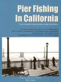 Pier Fishing in California: The Complete Coast and Bay Guide, 2nd Edition