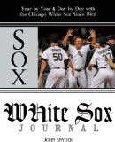 White Sox Journal: Year by Year and Day by Day with the Chicago White Sox Since 1901