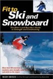 Fit to Ski and Snowboard: The Skier s and Boarder s Guide to Strength and Conditioning