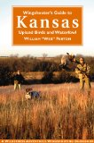 Wingshooter s Guide to Kansas: Upland Birds and Waterfowl (Wilderness Adventures Wingshooting Guidebook)
