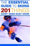 The Essential Guide to Skiing: 201 Things Every Skier Must Know