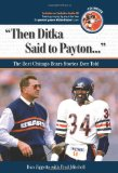 Then Ditka Said to Payton: The Best Chicago Bears Stories Ever Told with CD (Best Sports Stories Ever Told)