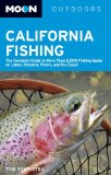 Moon California Fishing: The Complete Guide to Fishing on Lakes, Streams, Rivers, and the Coast (Moon Handbooks)