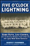 Five OClock Lightning: Babe Ruth, Lou Gehrig and the Greatest Baseball Team in History, The 1927 New York Yankees