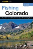 Fishing Colorado, 2nd: An Angler s Complete Guide to More than 125 Top Fishing Spots (Fishing Series)
