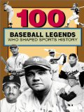 100 Baseball Legends Who Shaped Sports History (100 Series)