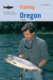 Fishing Oregon, 2nd: An Angler s Guide to Top Fishing Spots (Fishing Series)