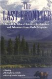 The Last Frontier: Incredible Tales of Survival, Exploration, and Adventure from Alaska Magazine