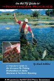 On the Fly Guide to the Northern Rockies: A Traveler s Guide to the Greatest Flyfishing Destinations in Idaho, Montana and Northern Wyoming (On the Fly Guide To... (Wilderness Adventures Press))
