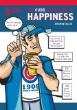 The Cubs Fan s Guide to Happiness