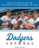 Dodgers Journal: Year by Year and Day by Day with the Brooklyn and Los Angeles Dodgers Since 1884