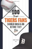 100 Things Tigers Fans Should Know and Do Before They Die (100 Things .... Fans Should Know and Do Before They Die)
