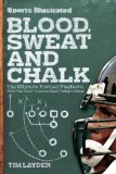 Sports Illustrated Blood, Sweat and Chalk: Inside Football s Playbook: How the Great Coaches Built Today s Game