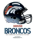 Denver Broncos: The Complete Illustrated History