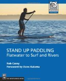 Stand Up Paddling: Flatwater to Surf and Rivers (Mountaineering Outdoor Experts) (Mountaineers Outdoor Experts)