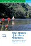 Trout Streams of Southern Appalachia: Fly-Casting in Georgia, Kentucky, North Carolina, South Carolina and Tennessee (Trout Streams Guides)