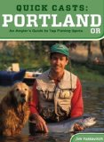 Quick Casts: Portland, Oregon: An Angler s Guide to Top Fishing Spots (Fishing Series)