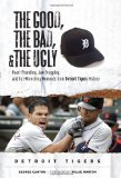 The Good, the Bad, and the Ugly Detroit Tigers: Heart-Pounding, Jaw-Dropping, and Gut-Wrenching Moments from Detroit Tigers History (The Good, the Bad, and the Ugly) (Good, the Bad, and the Ugly)