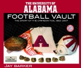 University of Alabama Football Vault: The Story of the Crimson Tide,1892-2007