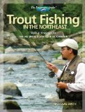 Trout Fishing in the Northeast: Skills and Strategies for the NE United States and SE Canada (The Freshwater Angler)