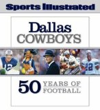 Sports Illustrated The Dallas Cowboys: 50 Years of Football