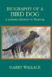 Biography of a Bird Dog, A Labrador Retriever in Wyoming