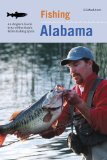 Fishing Alabama: An Angler s Guide to 50 of the State s Prime Fishing Spots