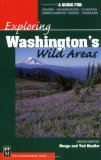 Exploring Washington s Wild Areas: A Guide for Hikers, Backpackers, Climbers, Cross-Country Skiers, Paddlers