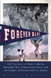 Forever Blue: The True Story of Walter O Malley, Baseball s Most Controversial Owner, and theDodgers of Brooklyn and Los Angeles