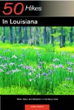 50 Hikes in Louisiana: Walks, Hikes, and Backpacks in the Bayou State, First Edition