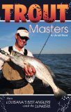 Trout Masters: How Louisiana s Best Anglers Catch the Lunkers