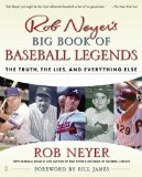 Rob Neyer s Big Book of Baseball Legends: The Truth, the Lies, and Everything Else