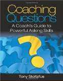 Coaching Questions: A Coach s Guide to Powerful Asking Skills