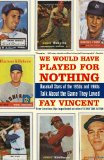 We Would Have Played for Nothing: Baseball Stars of the 1950s and 1960s Talk About the Game They Loved (Baseball Oral History Project)