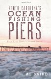 North Carolina s Ocean Fishing Piers: From Kitty Hawk to Sunset Beach