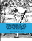 Toronto Blue Jays: If I was the Bat Boy for the Blue Jays