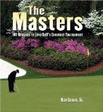 The Masters: 101 Reasons to Love Golf s Greatest Tournament