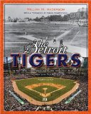 The Detroit Tigers: A Pictorial Celebration of the Greatest Players and Moments in Tigers History (Great Lakes Books Series)