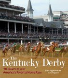 The Kentucky Derby: 101 Reasons to Love America s Favorite Horse Race